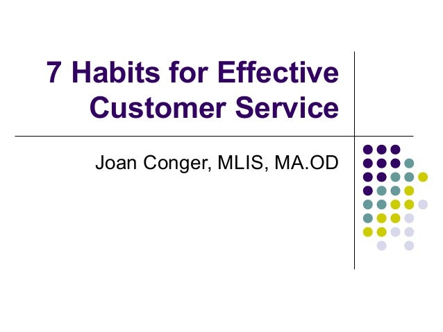 7 Habits for Effective Customer Service Joan Conger, MLIS, MA.OD