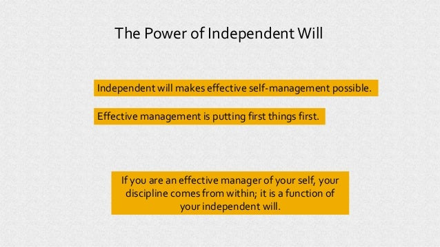 Independent will makes effective self-management possible. The Power of IndependentWill Effective management is putting fi...
