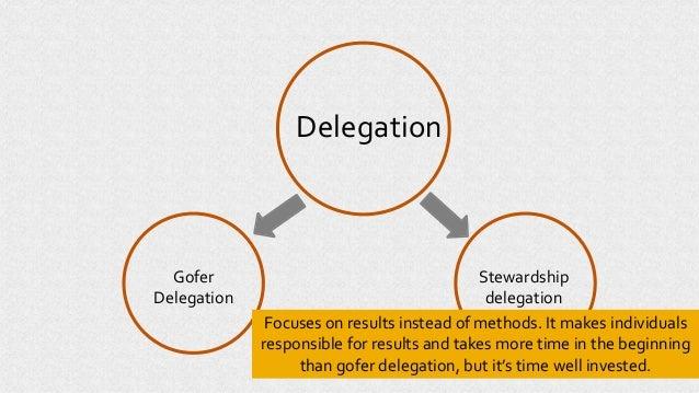 Delegation Gofer Delegation Stewardship delegation Focuses on results instead of methods. It makes individuals responsible...