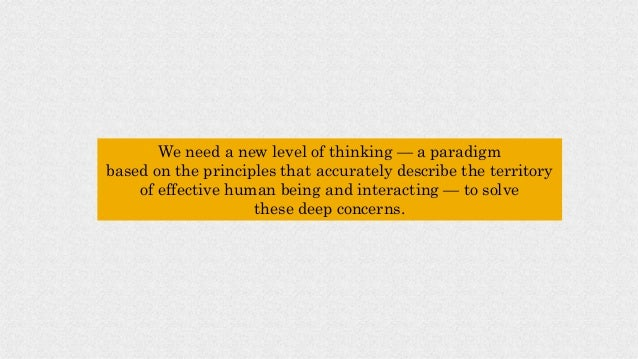 We need a new level of thinking — a paradigm based on the principles that accurately describe the territory of effective h...