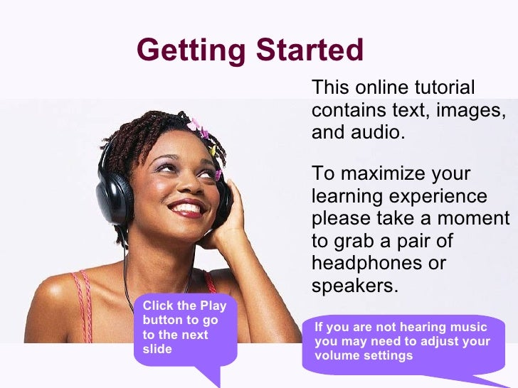 <ul><li>This online tutorial contains text, images, and audio.  </li></ul><ul><li>To maximize your learning experience ple...