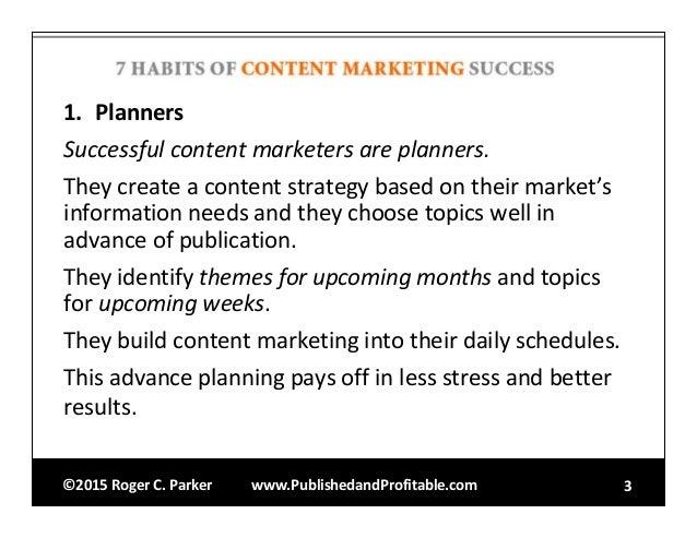 ©2015RogerC.Parker www.PublishedandProfitable.com 3 1. Planners Successfulcontentmarketersareplanners. Theycreat...