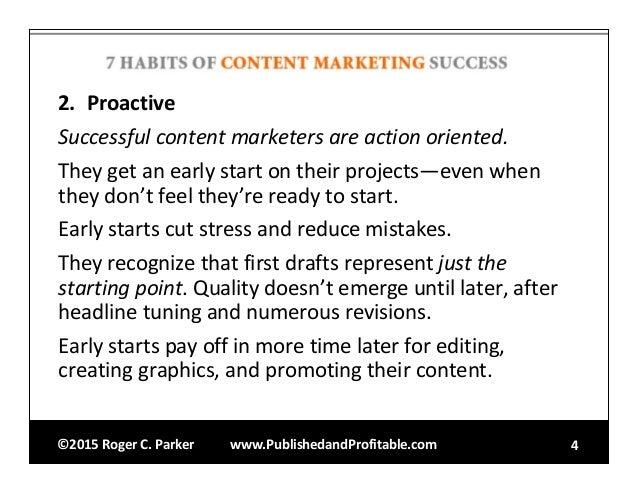 ©2015RogerC.Parker www.PublishedandProfitable.com 4 2. Proactive Successfulcontentmarketersareactionoriented. They...