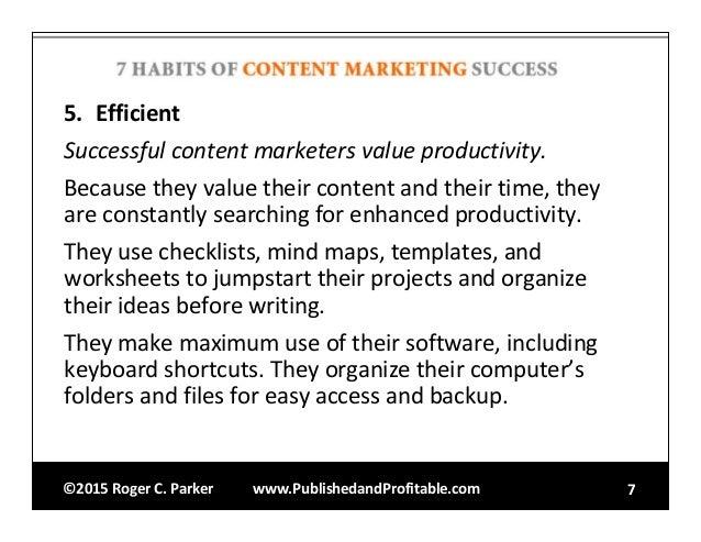 ©2015RogerC.Parker www.PublishedandProfitable.com 7 5. Efficient Successfulcontentmarketersvalueproductivity. Becau...