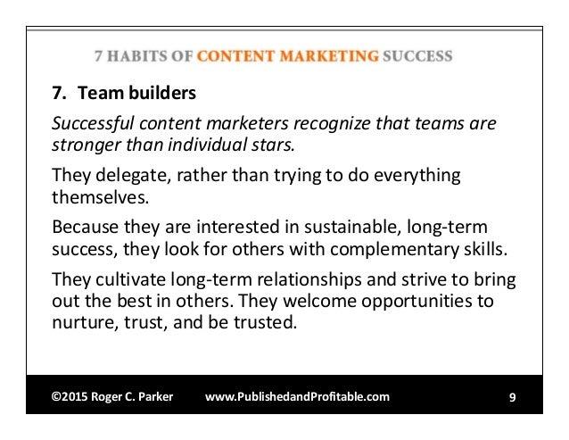 ©2015RogerC.Parker www.PublishedandProfitable.com 9 7. Teambuilders Successfulcontentmarketersrecognizethatteams...