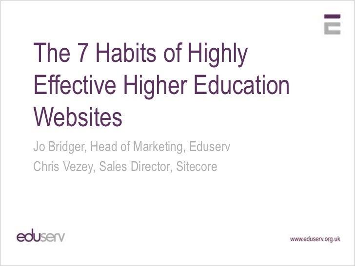 The 7 Habits of Highly Effective Higher Education Websites<br />Jo Bridger, Head of Marketing, Eduserv<br />Chris Vezey, S...