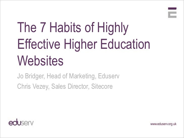 The 7 Habits of Highly Effective Higher Education Websites<br />Jo Bridger, Head of Marketing, Eduserv<br />Chris Vezey, S...