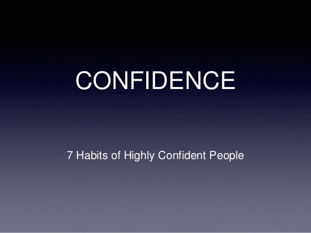 CONFIDENCE 7 Habits of Highly Confident People
