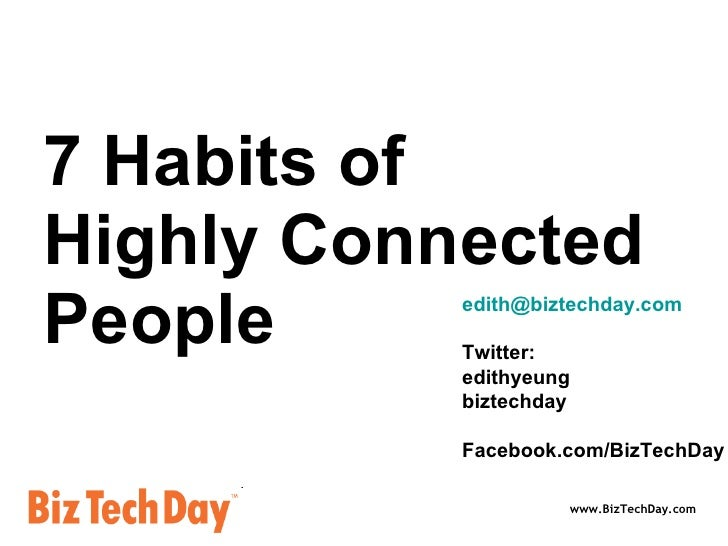 7 Habits of  Highly Connected People  [email_address] Twitter:  edithyeung biztechday Facebook.com/BizTechDay