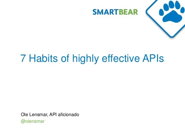 7 Habits of highly effective APIsOle Lensmar, API aficionado@olensmar