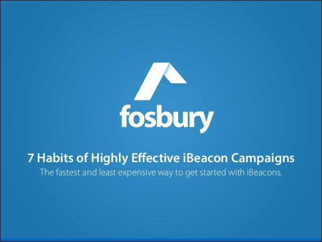 7 Habits of Highly Effective iBeacon Campaigns The fastest and least expensive way to get started with iBeacons.