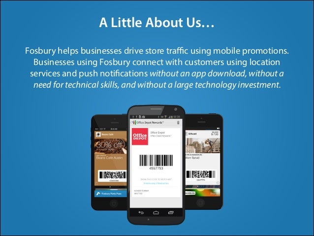 Fosbury helps businesses drive store traffic using mobile promotions. Businesses using Fosbury connect with customers using ...