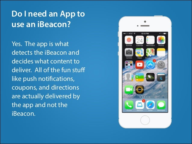 Yes. The app is what detects the iBeacon and decides what content to deliver. All of the fun stuff like push notifications,...