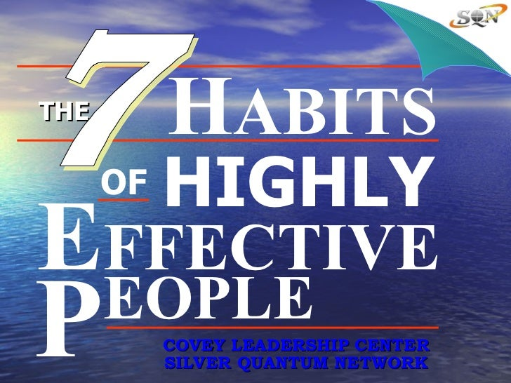 THE COVEY LEADERSHIP CENTER SILVER QUANTUM NETWORK H ABITS OF HIGHLY E FFECTIVE P EOPLE 7