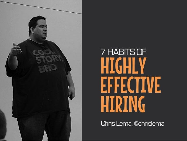 HIGHLY EFFECTIVE HIRING 7 HABITS OF ChrisLema,@chrislema