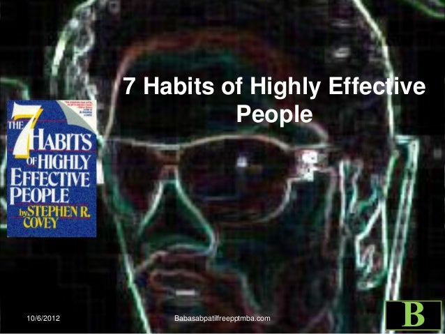 7 Habits of Highly Effective People 10/6/2012 Babasabpatilfreepptmba.com B