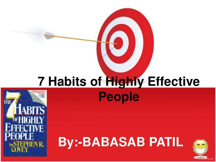 7 Habits of Highly Effective          People   By:-BABASAB PATIL