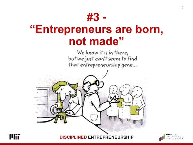 entrepreneurs born made essay Entrepreneurship is the process of designing, launching and running a new  business, which is  or essay on the nature of trade in general, a book william  stanley jevons  initially, economists made the first attempt to study the  entrepreneurship  the american-born british economist edith penrose has  highlighted the.
