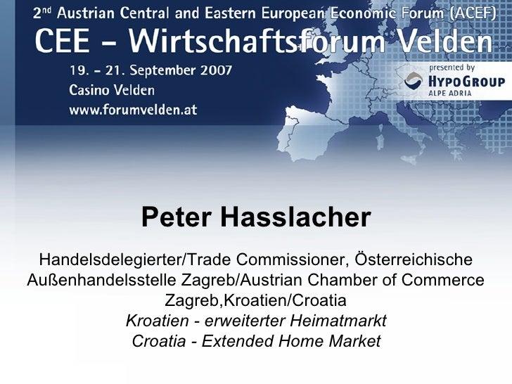 Peter Hasslacher  Handelsdelegierter/Trade Commissioner, Österreichische Außenhandelsstelle Zagreb/Austrian Chamber of Com...
