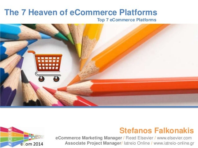 The 7 Heaven of eCommerce Platforms Top 7 eCommerce Platforms eCommerce Marketing Manager / Reed Elsevier / www.elsevier.c...