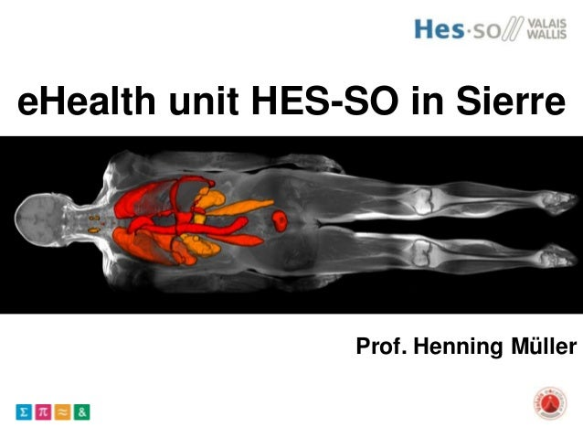 eHealth unit HES-SO in Sierre Prof. Henning Müller