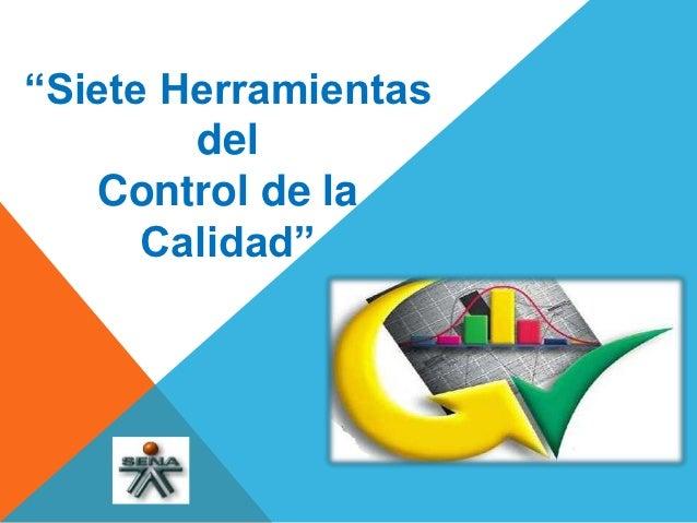 """""""Siete Herramientas        del    Control de la      Calidad"""""""
