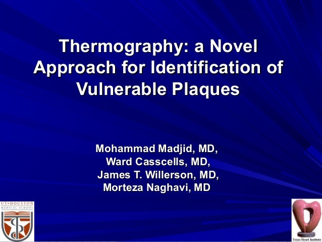 Thermography: a NovelThermography: a Novel Approach for Identification ofApproach for Identification of Vulnerable Plaques...