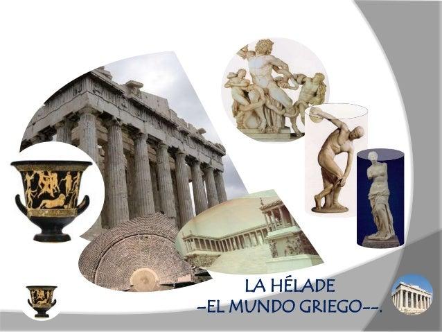 LA HÉLADE–EL MUNDO GRIEGO--.