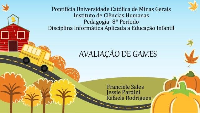 Pontifícia Universidade Católica de Minas Gerais Instituto de Ciências Humanas Pedagogia- 8º Período Disciplina Informátic...