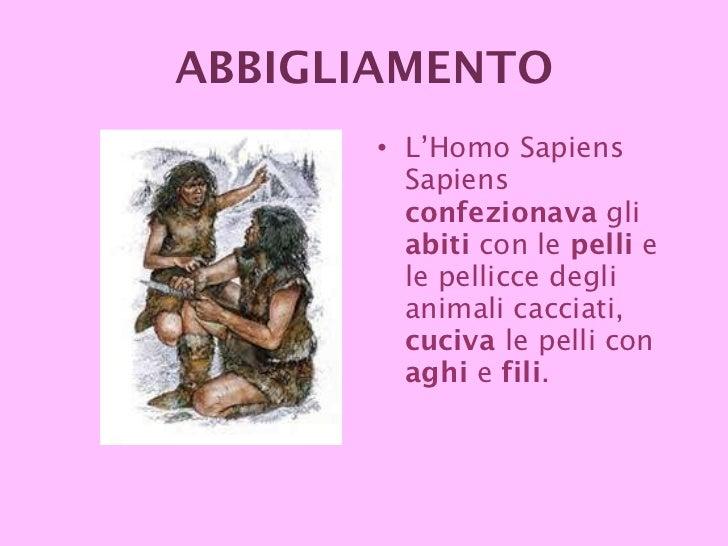<ul><li>L'Homo Sapiens Sapiens  confezionava  gli  abiti  con le  pelli  e le pellicce degli animali cacciati,  cuciva  le...