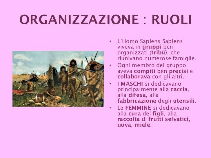 <ul><li>L'Homo Sapiens Sapiens viveva in  gruppi  ben organizzati ( tribù ), che riunivano numerose famiglie.  </li></ul><...