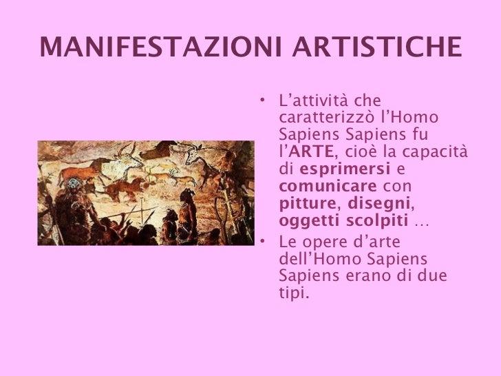 MANIFESTAZIONI   ARTISTICHE <ul><li>L'attività che caratterizzò l'Homo Sapiens Sapiens fu l' ARTE , cioè la capacità di  e...