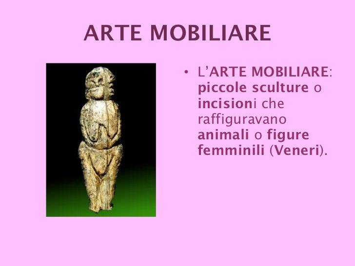 ARTE MOBILIARE <ul><li>L' ARTE MOBILIARE :  piccole sculture  o  incision i che raffiguravano  animali  o  figure femminil...