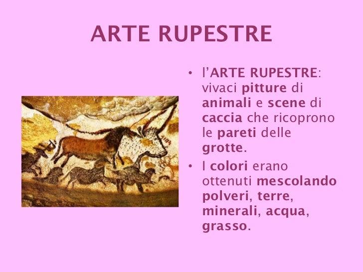 ARTE RUPESTRE <ul><li>l' ARTE RUPESTRE : vivaci  pitture  di  animali  e  scene  di  caccia  che ricoprono le  pareti  del...