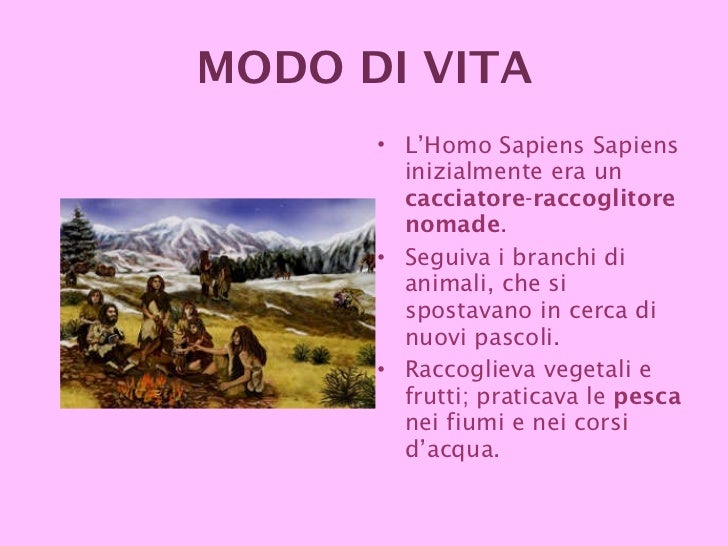 <ul><li>L'Homo Sapiens Sapiens inizialmente era un  cacciatore - raccoglitore   nomade . </li></ul><ul><li>Seguiva i branc...