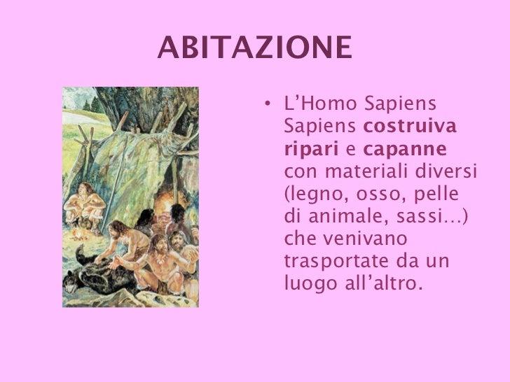 <ul><li>L'Homo Sapiens Sapiens  costruiva   ripari  e  capanne  con materiali diversi (legno, osso, pelle di animale, sass...