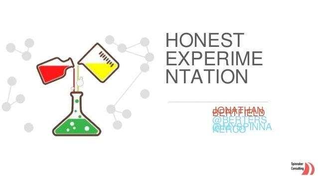 HONEST EXPERIME NTATION JONATHANBERTFIELD @BERTERS @MYSPINNAKERCO