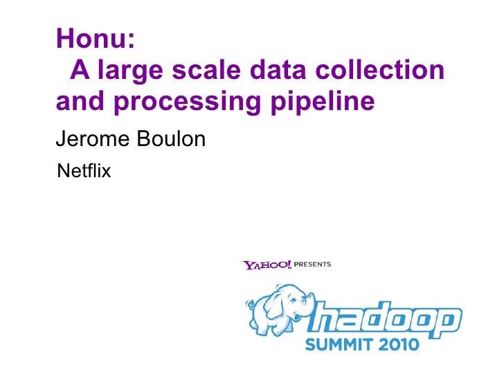Honu:   A large scale data collection and processing pipeline <ul><li>Jerome Boulon </li></ul>Netflix