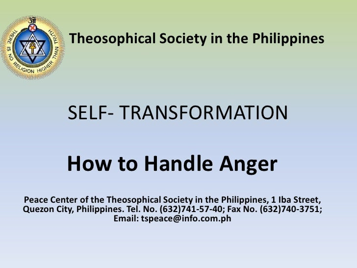 SELF- TRANSFORMATION<br />Theosophical Society in the Philippines<br />How to Handle Anger <br />Peace Center of the Theos...