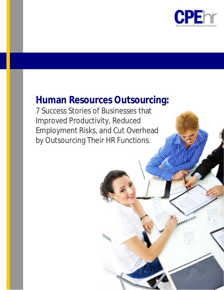 Human Resources Outsourcing:7 Success Stories of Businesses thatImproved Productivity, ReducedEmployment Risks, and Cut Ov...