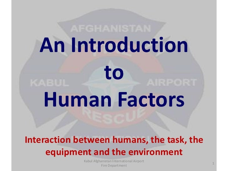 An Introduction to Human Factors<br />Kabul Afghanistan International Airport  Fire Department<br />Interaction between hu...