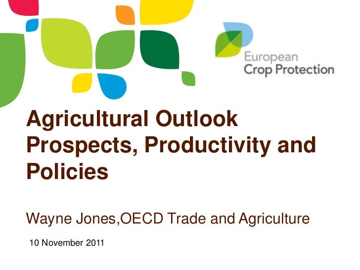 Agricultural OutlookProspects, Productivity andPoliciesWayne Jones,OECD Trade and Agriculture10 November 2011