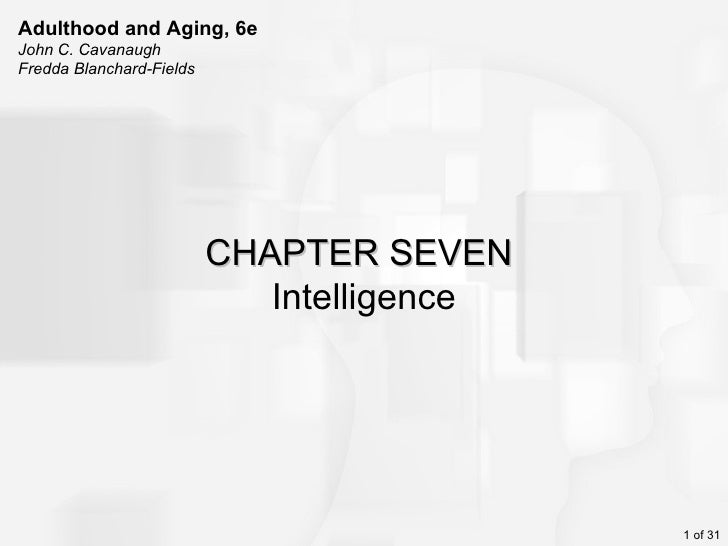 Adulthood and Aging, 6eJohn C. CavanaughFredda Blanchard-Fields                          CHAPTER SEVEN                    ...