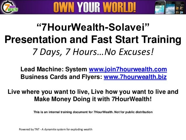 """""""7HourWealth-Solavei""""Presentation and Fast Start Training     7 Days, 7 Hours…No Excuses!    Lead Machine: System www.join..."""