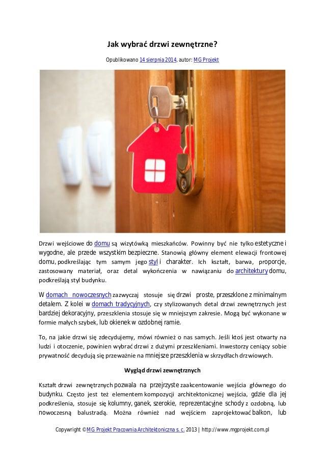Jak wybrać drzwi zewnętrzne? Opublikowano 14 sierpnia 2014, autor: MG Projekt Drzwi wejściowe do domu są wizytówką mieszka...