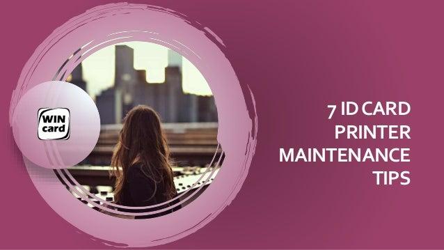 7IDCARD PRINTER MAINTENANCE TIPS