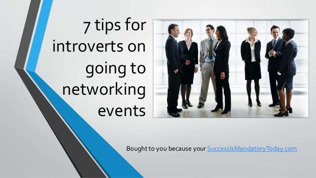 7 tips for introverts on going to networking events Bought to you because your SuccessIsMandatoryToday.com