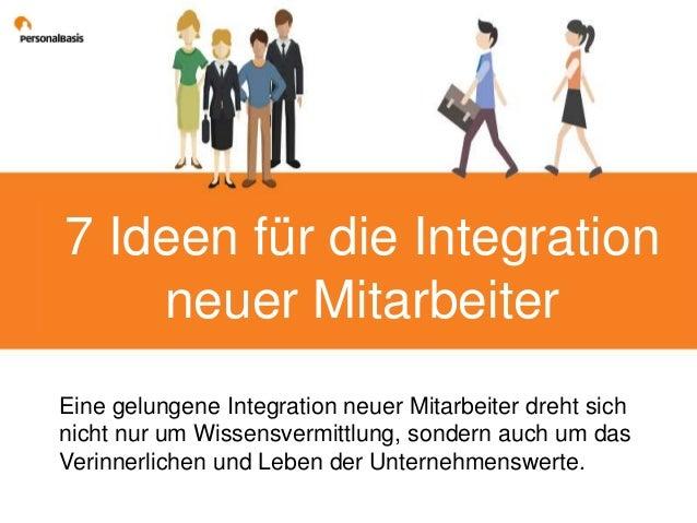 7 Ideen für die Integration neuer Mitarbeiter Eine gelungene Integration neuer Mitarbeiter dreht sich nicht nur um Wissens...