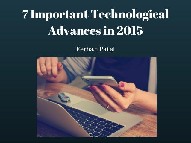 7 Important Technological Advances in 2015 Ferhan Patel
