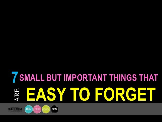 SMALL BUT IMPORTANT THINGS THAT EASY TO FORGET ARE 7